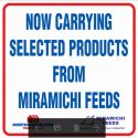 Now carrying selected products from Miramichi Feeds